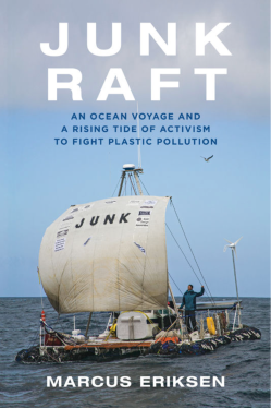 Junk Raft: An Ocean Voyage and a Rising Tide of Activism to Fight Plastic Pollution (2017) By Marcus Eriksen